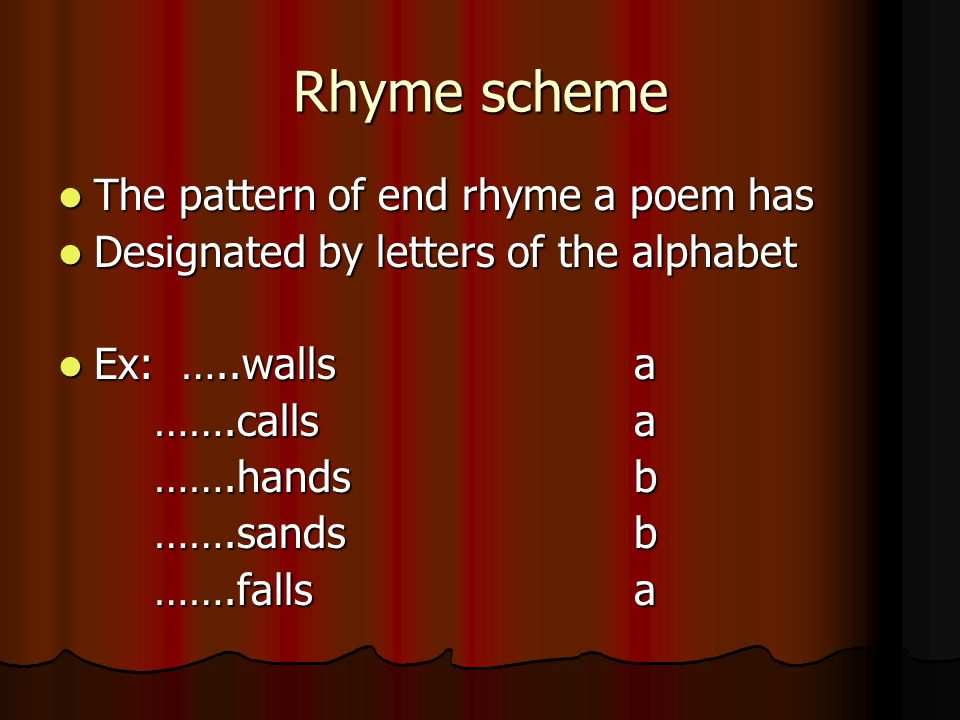 Rhyme scheme The pattern of end rhyme a poem has