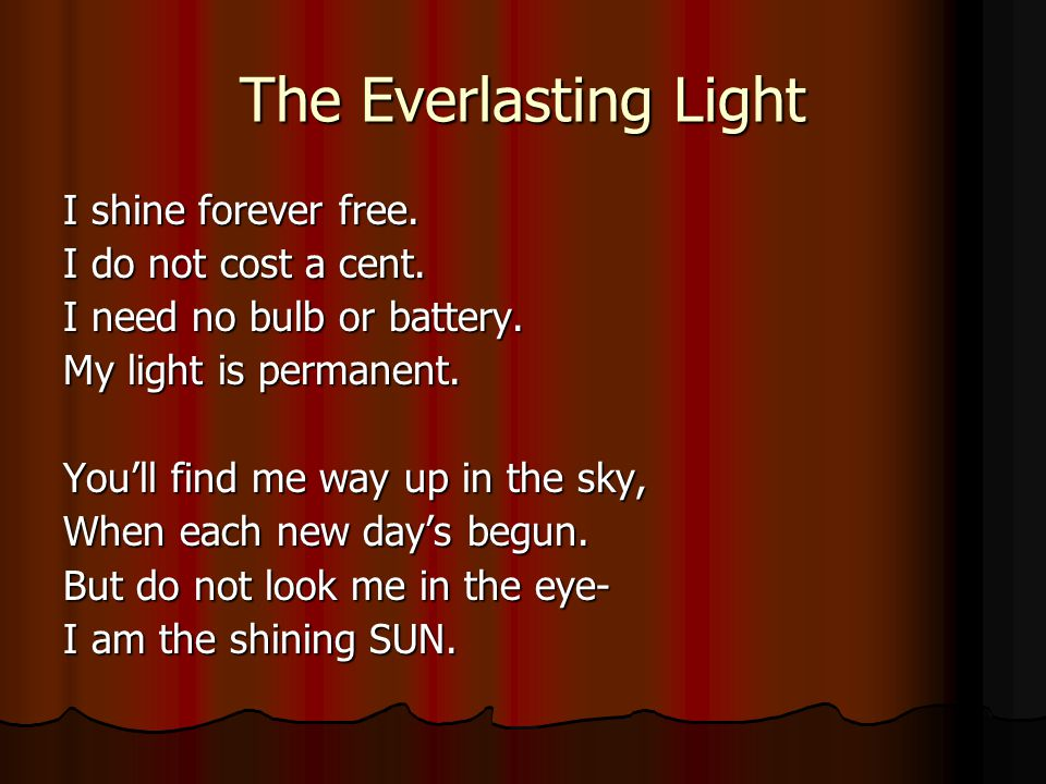 The Everlasting Light I shine forever free. I do not cost a cent.