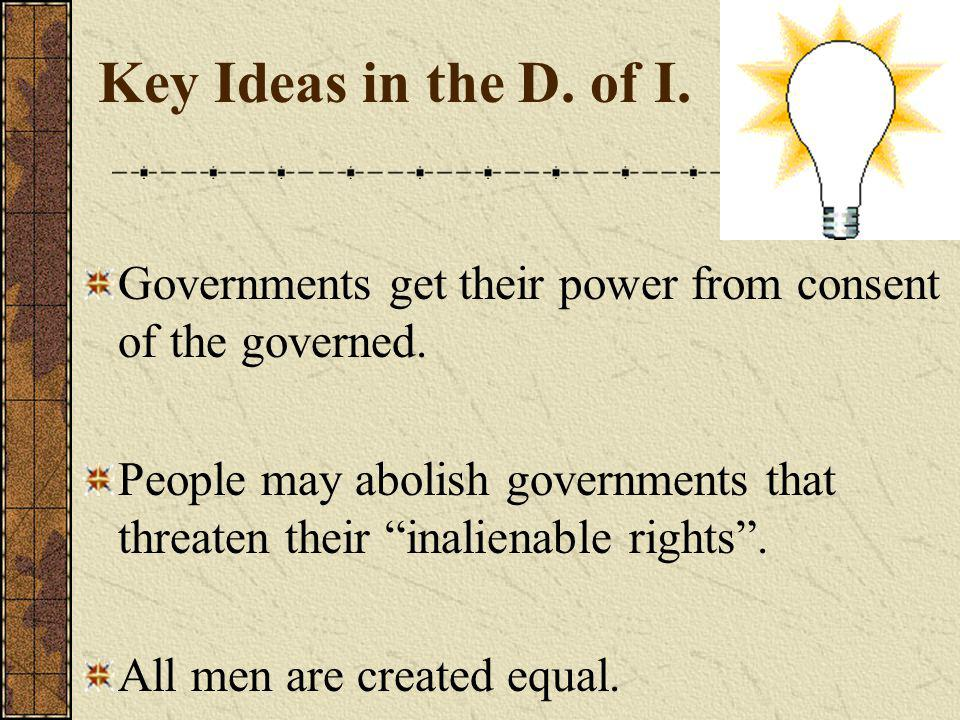 Key Ideas in the D. of I. Governments get their power from consent of the governed.