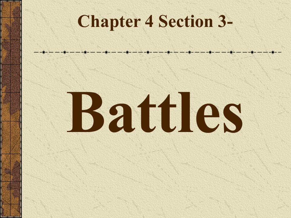 Chapter 4 Section 3- Battles