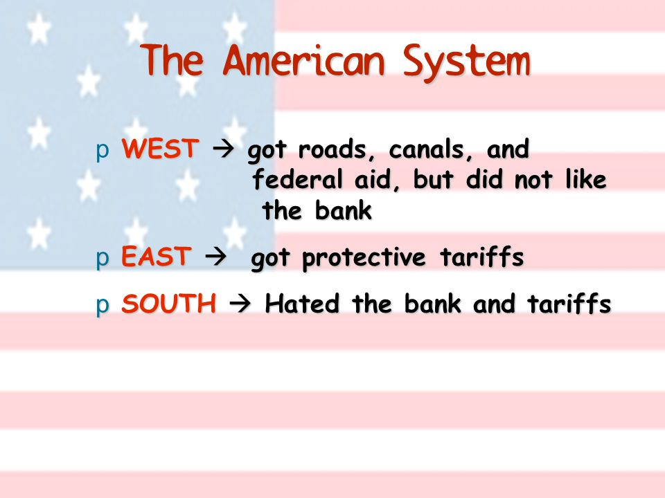 The American System WEST  got roads, canals, and federal aid, but did not like the bank.