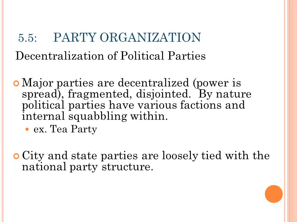 5.5: PARTY ORGANIZATION Decentralization of Political Parties.