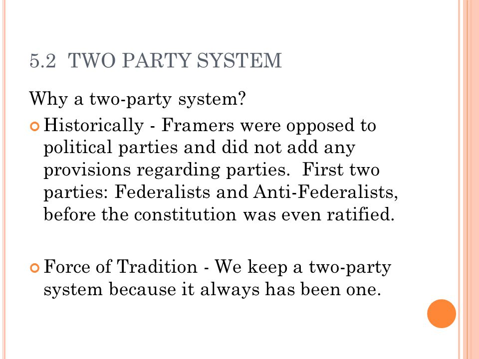 5.2 TWO PARTY SYSTEM Why a two-party system