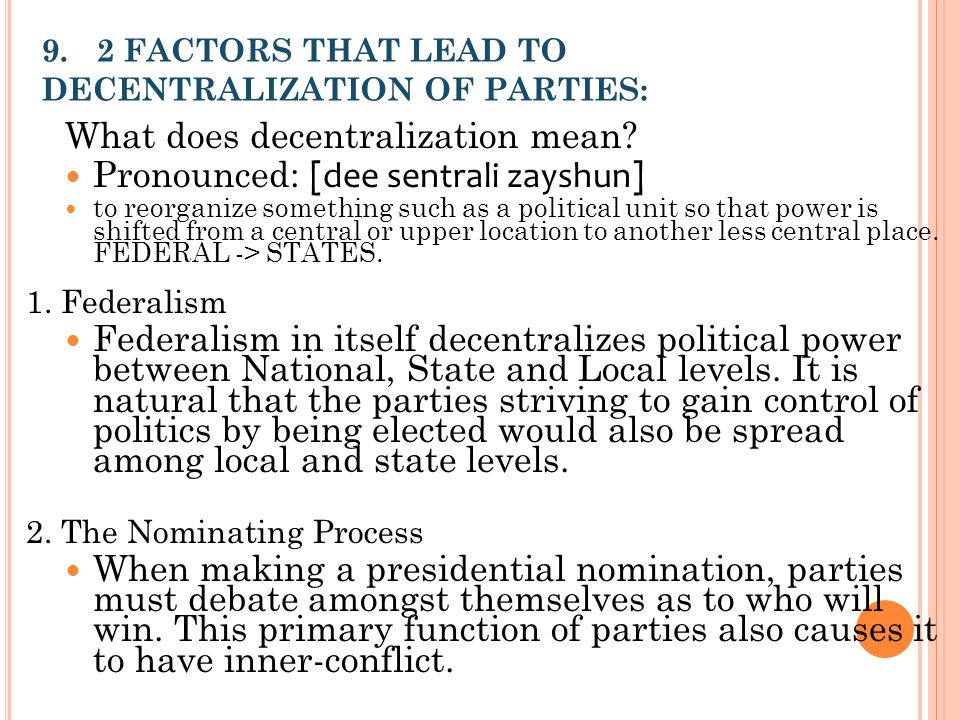 9. 2 FACTORS THAT LEAD TO DECENTRALIZATION OF PARTIES: