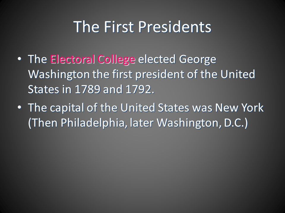The First Presidents The Electoral College elected George Washington the first president of the United States in 1789 and 1792.