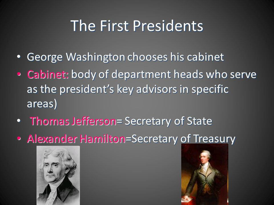 The First Presidents George Washington chooses his cabinet