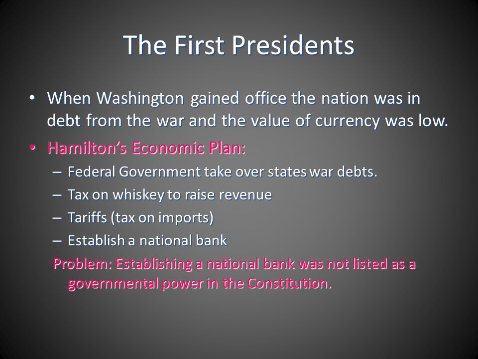 The First Presidents When Washington gained office the nation was in debt from the war and the value of currency was low.
