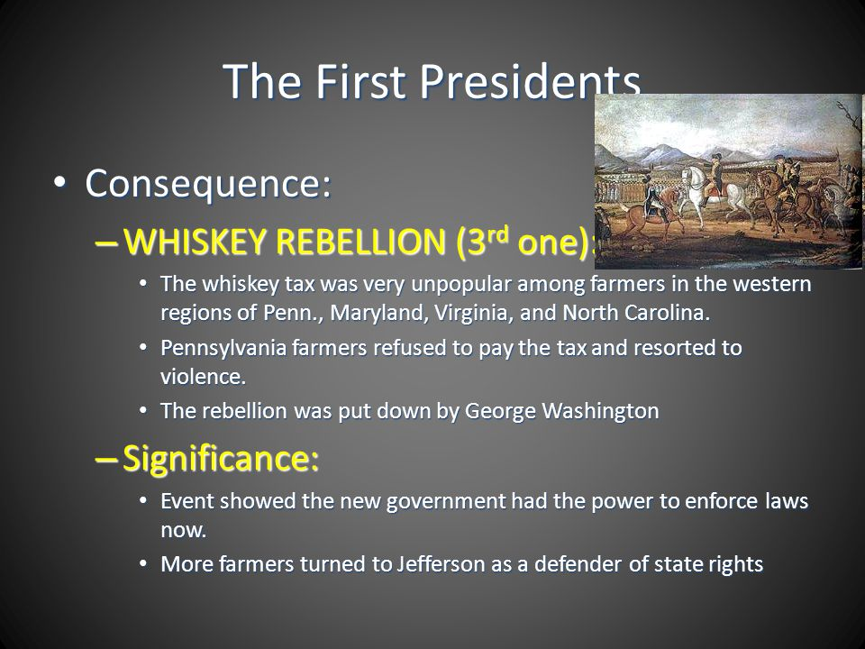 The First Presidents Consequence: WHISKEY REBELLION (3rd one):