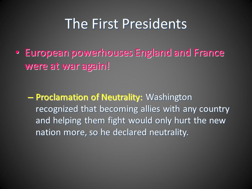 The First Presidents European powerhouses England and France were at war again!