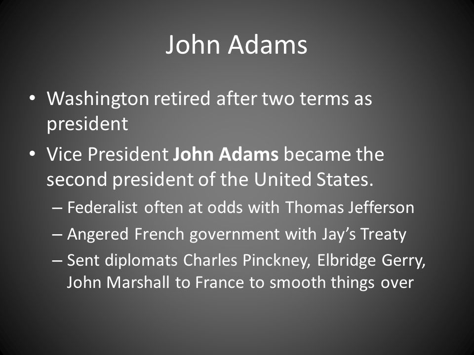 John Adams Washington retired after two terms as president