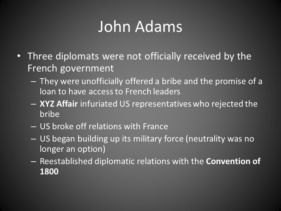 John Adams Three diplomats were not officially received by the French government.