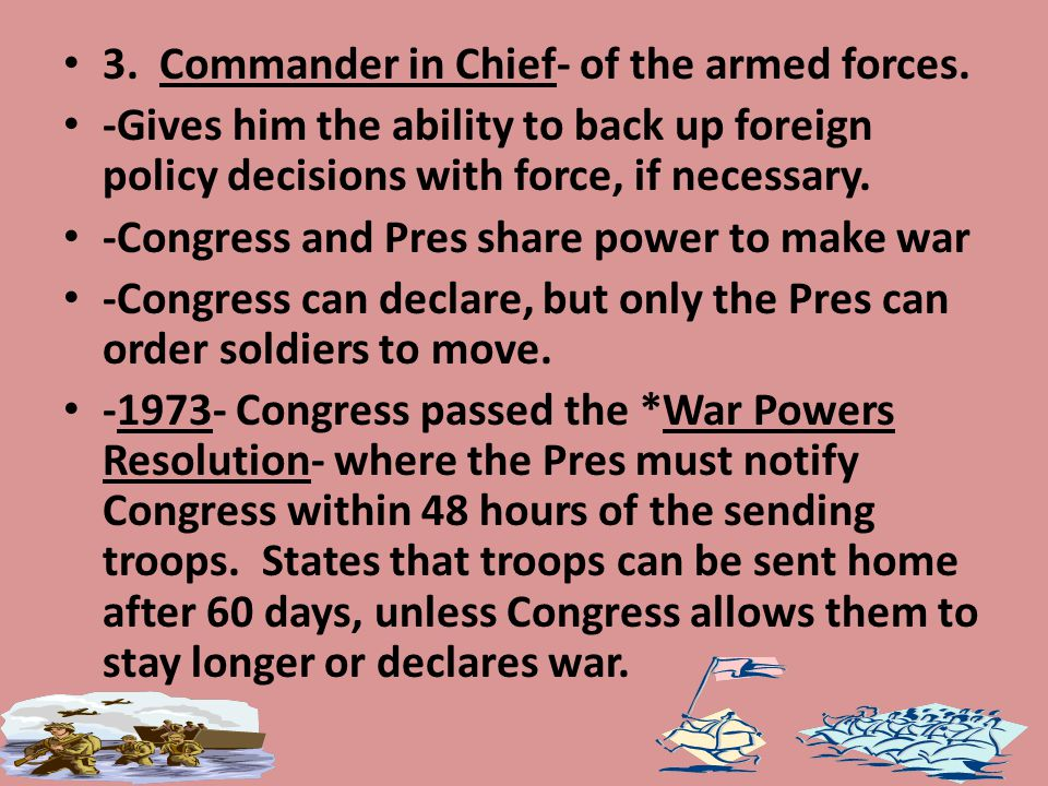 3. Commander in Chief- of the armed forces.