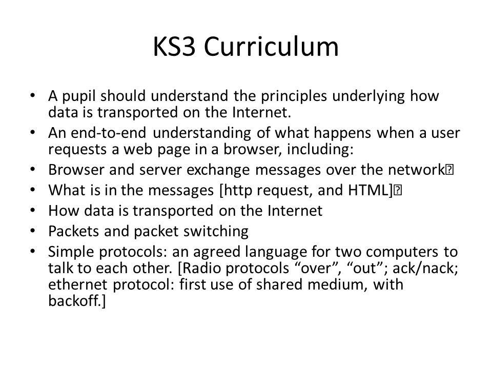 KS3 Curriculum A pupil should understand the principles underlying how data is transported on the Internet.
