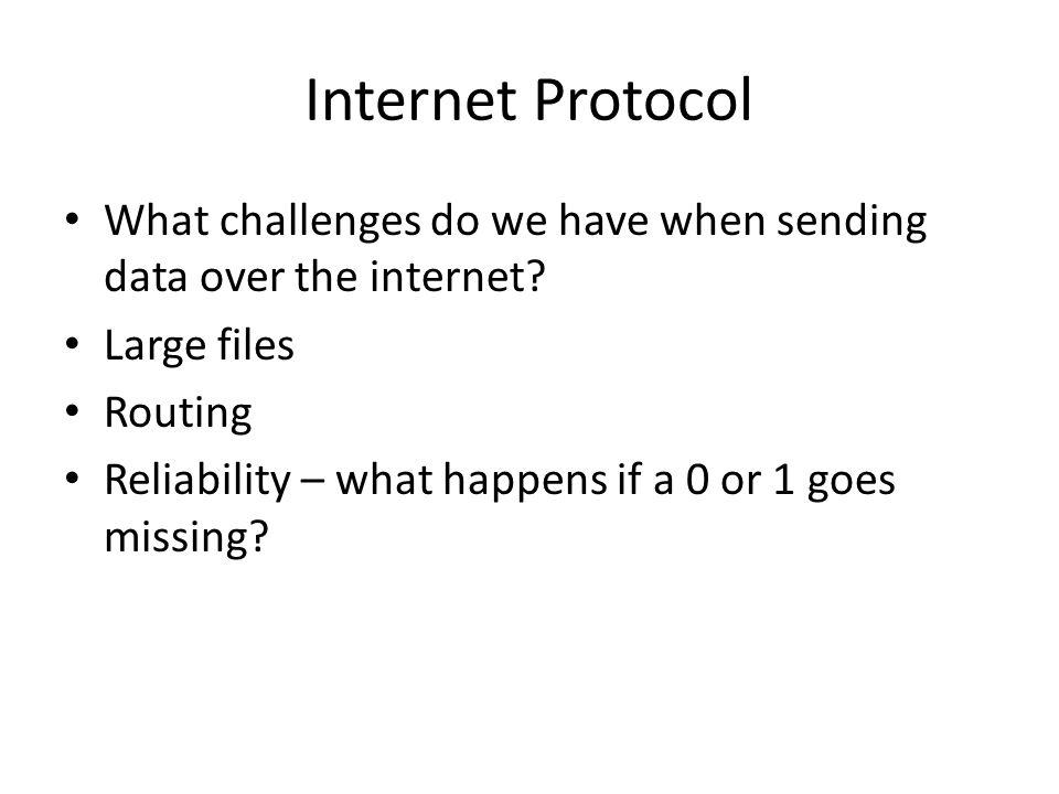 Internet Protocol What challenges do we have when sending data over the internet Large files. Routing.
