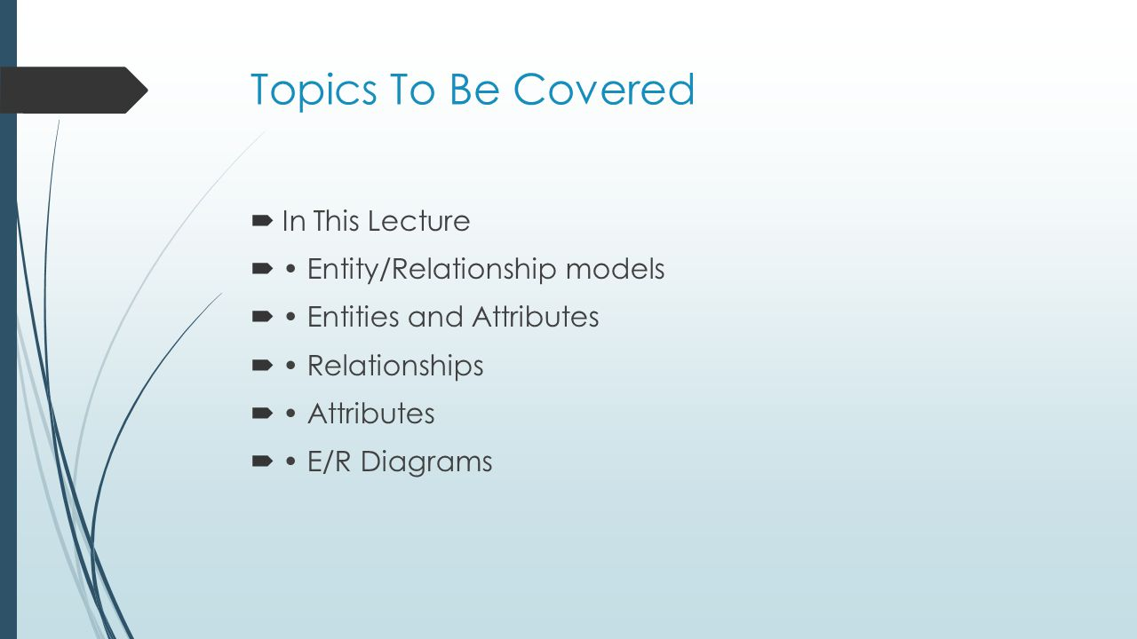 Topics To Be Covered In This Lecture • Entity/Relationship models