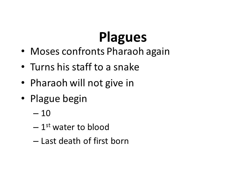 Plagues Moses confronts Pharaoh again Turns his staff to a snake