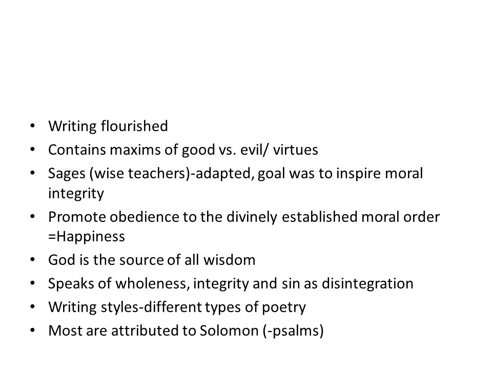 Writing flourished Contains maxims of good vs. evil/ virtues. Sages (wise teachers)-adapted, goal was to inspire moral integrity.