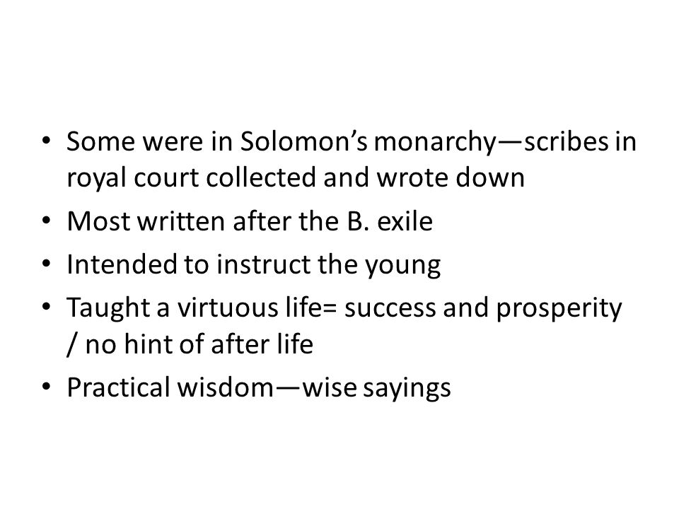 Some were in Solomon's monarchy—scribes in royal court collected and wrote down