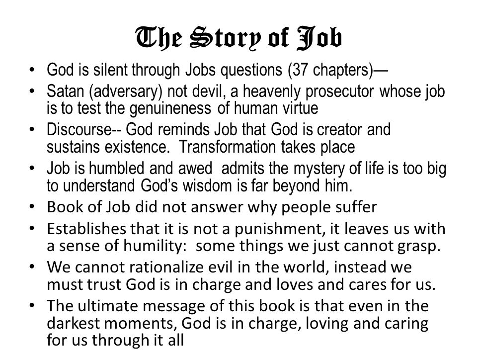 The Story of Job God is silent through Jobs questions (37 chapters)—