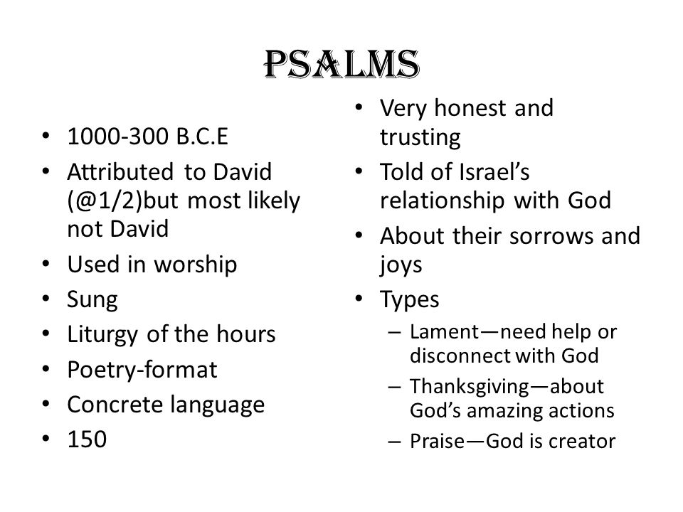 Psalms Very honest and trusting Told of Israel's relationship with God