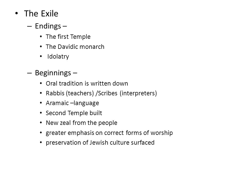 The Exile Endings – Beginnings – The first Temple The Davidic monarch