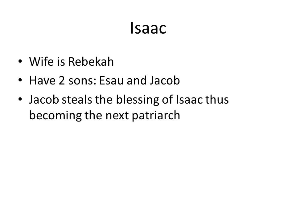 Isaac Wife is Rebekah Have 2 sons: Esau and Jacob