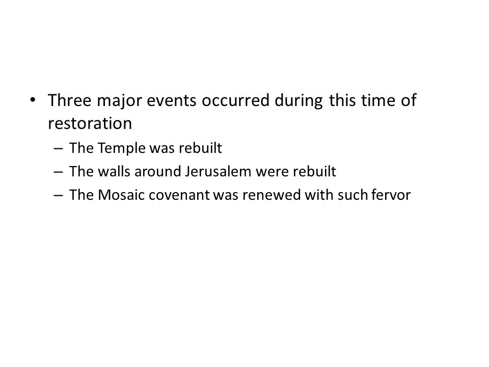 Three major events occurred during this time of restoration