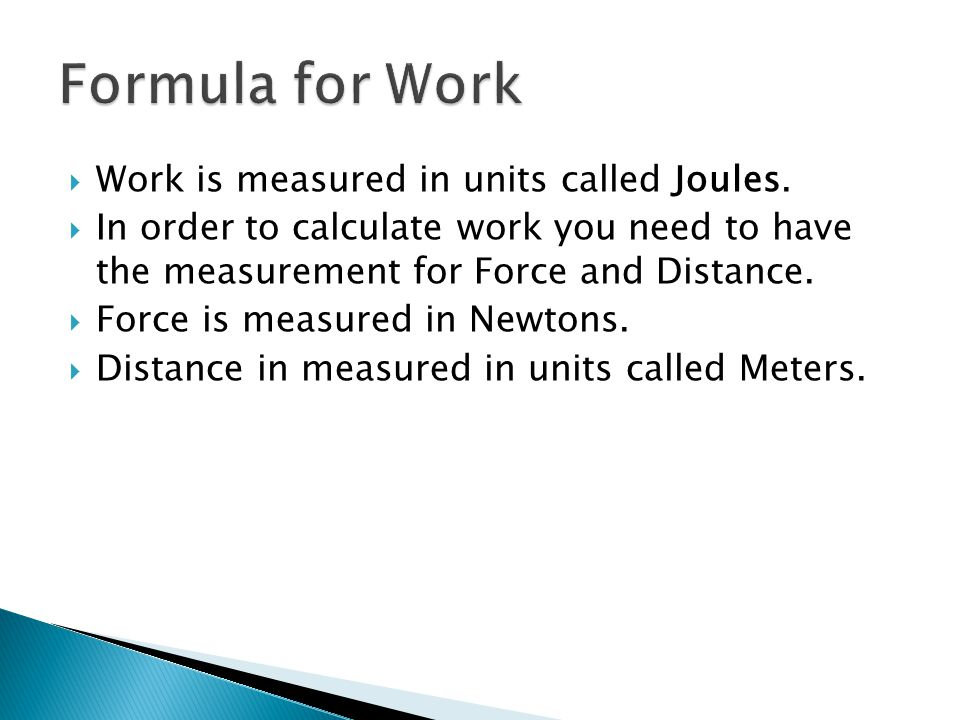 Formula for Work Work is measured in units called Joules.