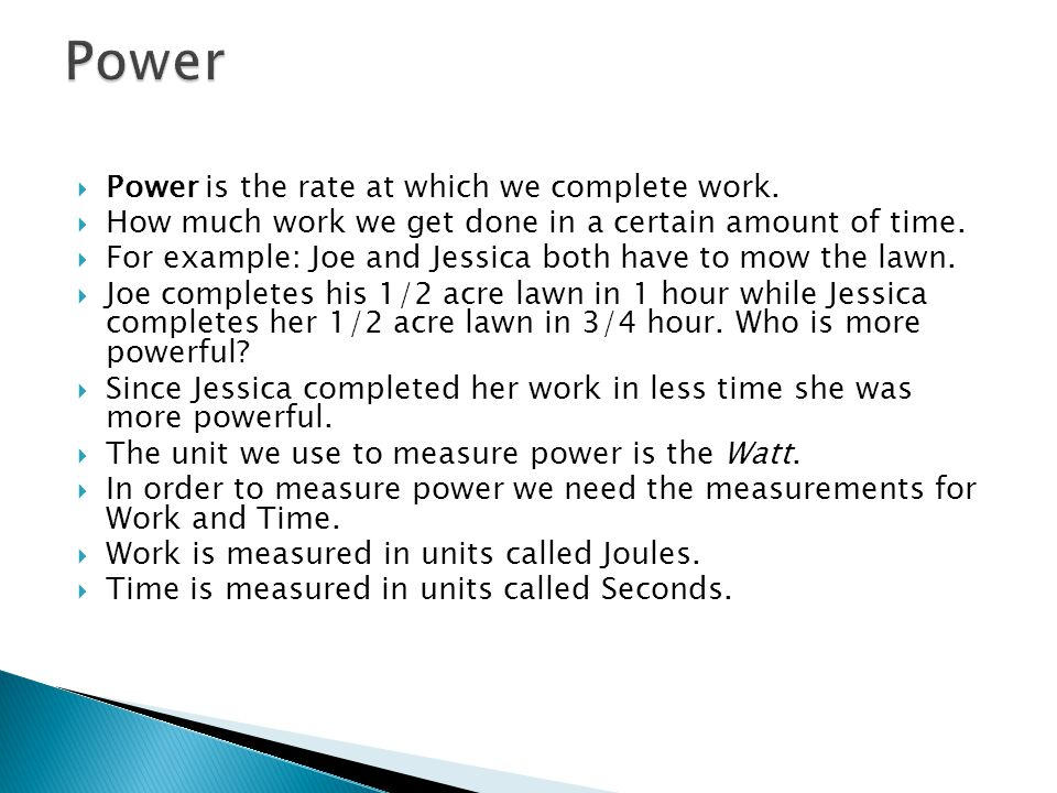 Power Power is the rate at which we complete work.