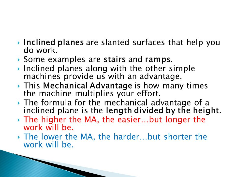 Inclined planes are slanted surfaces that help you do work.