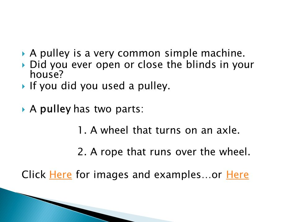 A pulley is a very common simple machine.