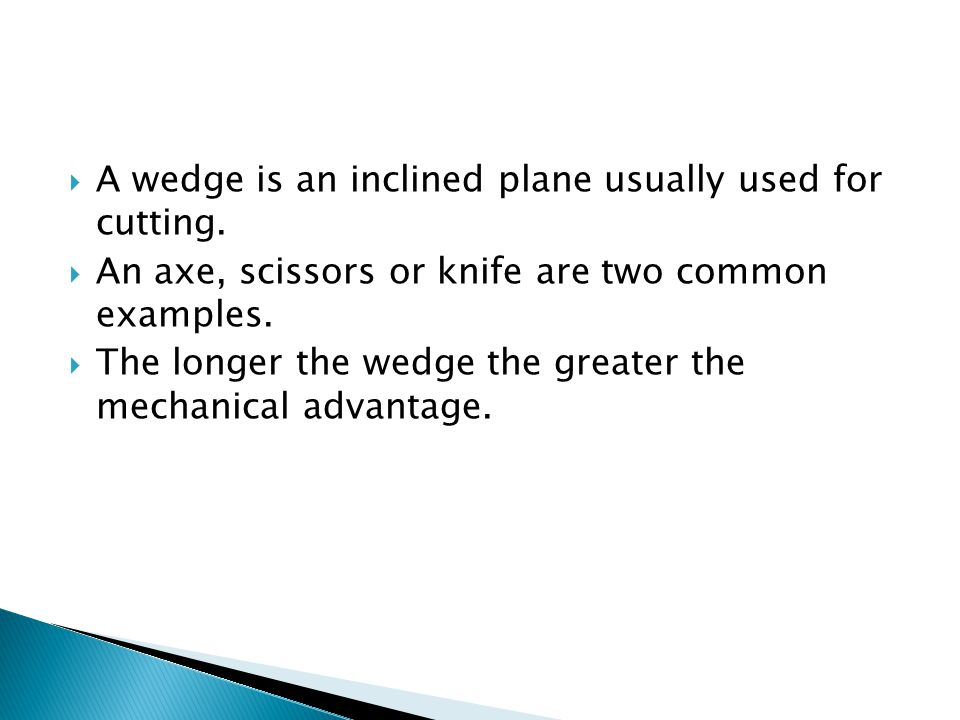 A wedge is an inclined plane usually used for cutting.