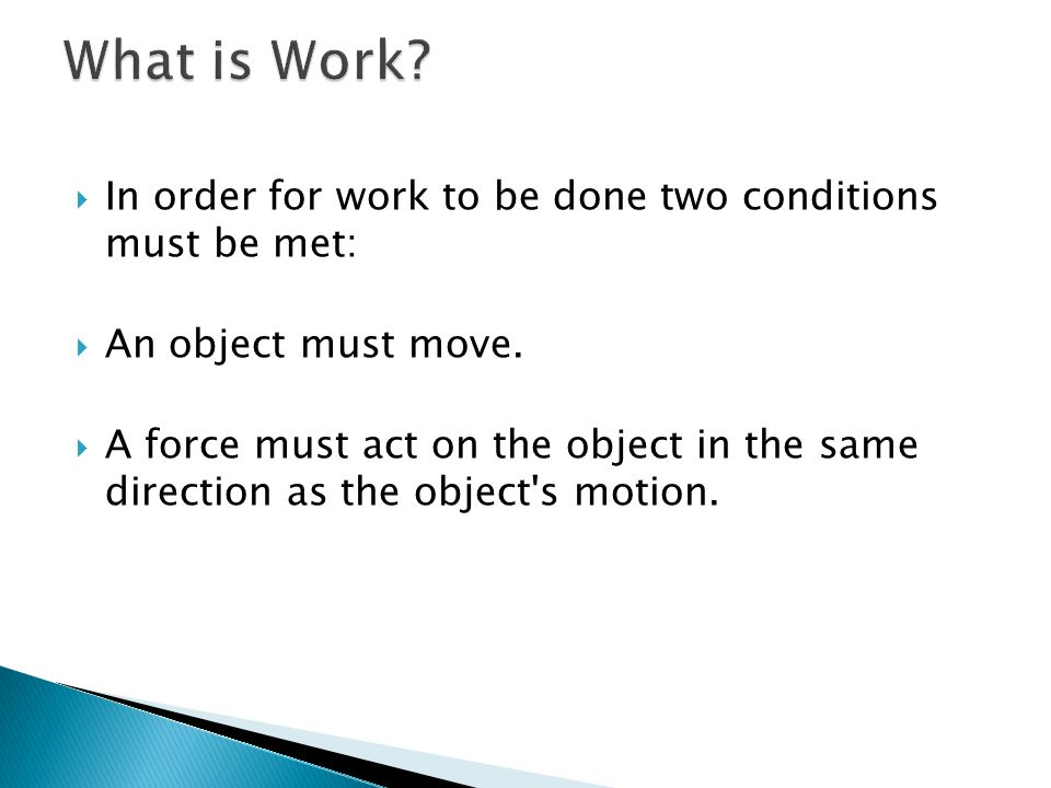 What is Work In order for work to be done two conditions must be met: