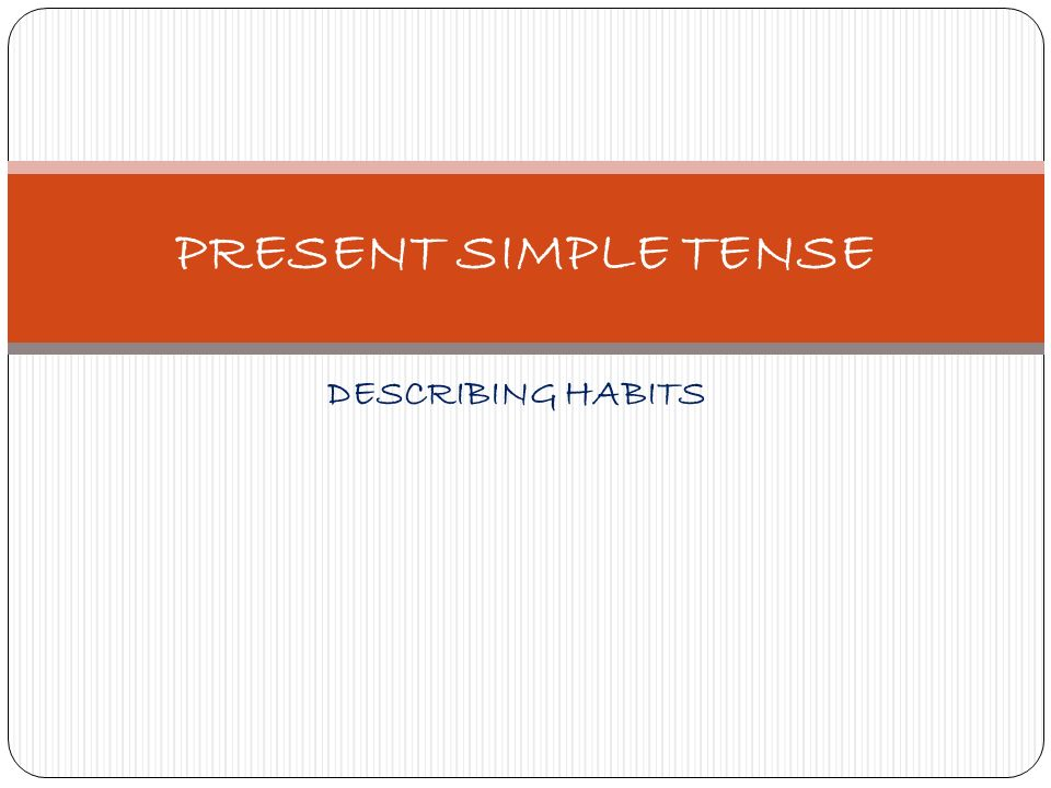 PRESENT SIMPLE TENSE DESCRIBING HABITS