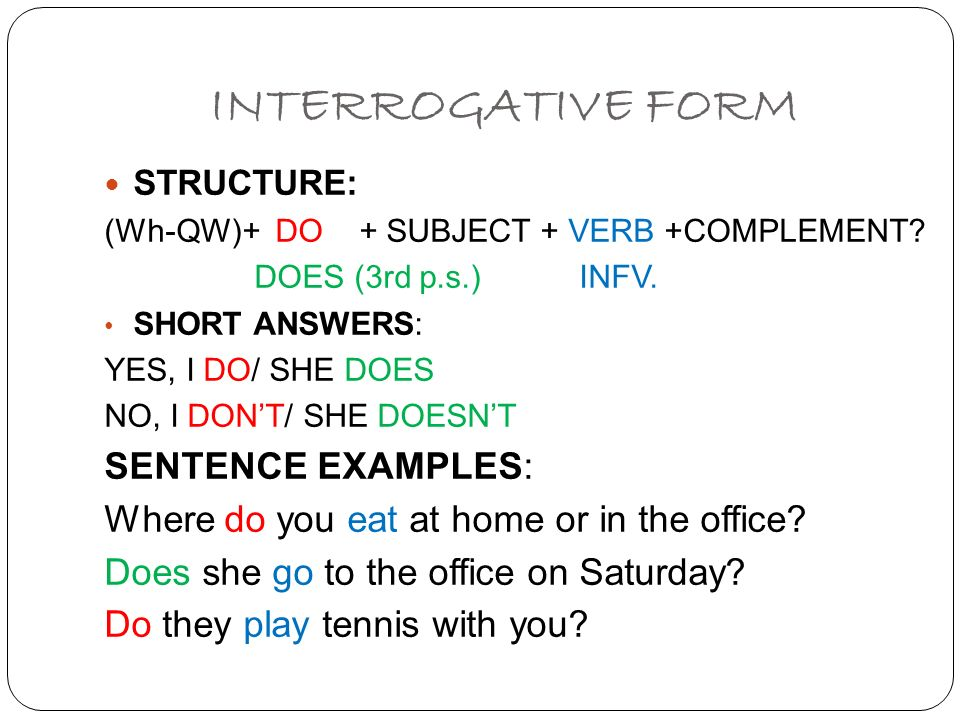INTERROGATIVE FORM SENTENCE EXAMPLES: