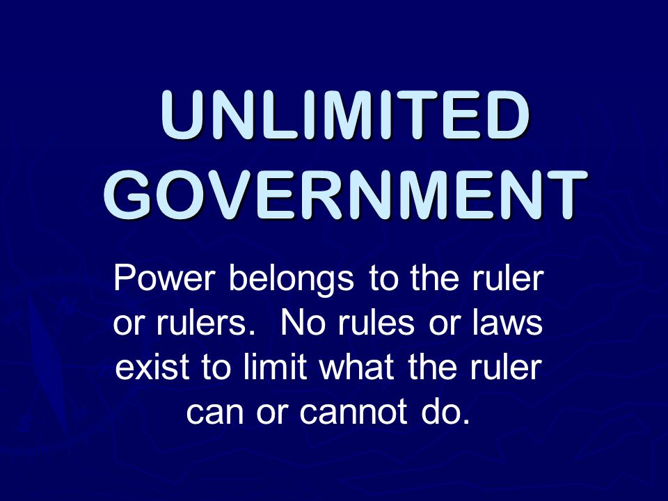 UNLIMITED GOVERNMENT Power belongs to the ruler or rulers.