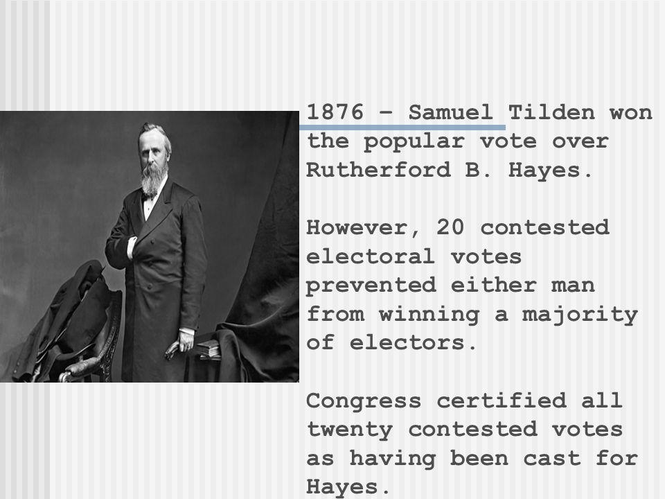 1876 – Samuel Tilden won the popular vote over Rutherford B. Hayes.