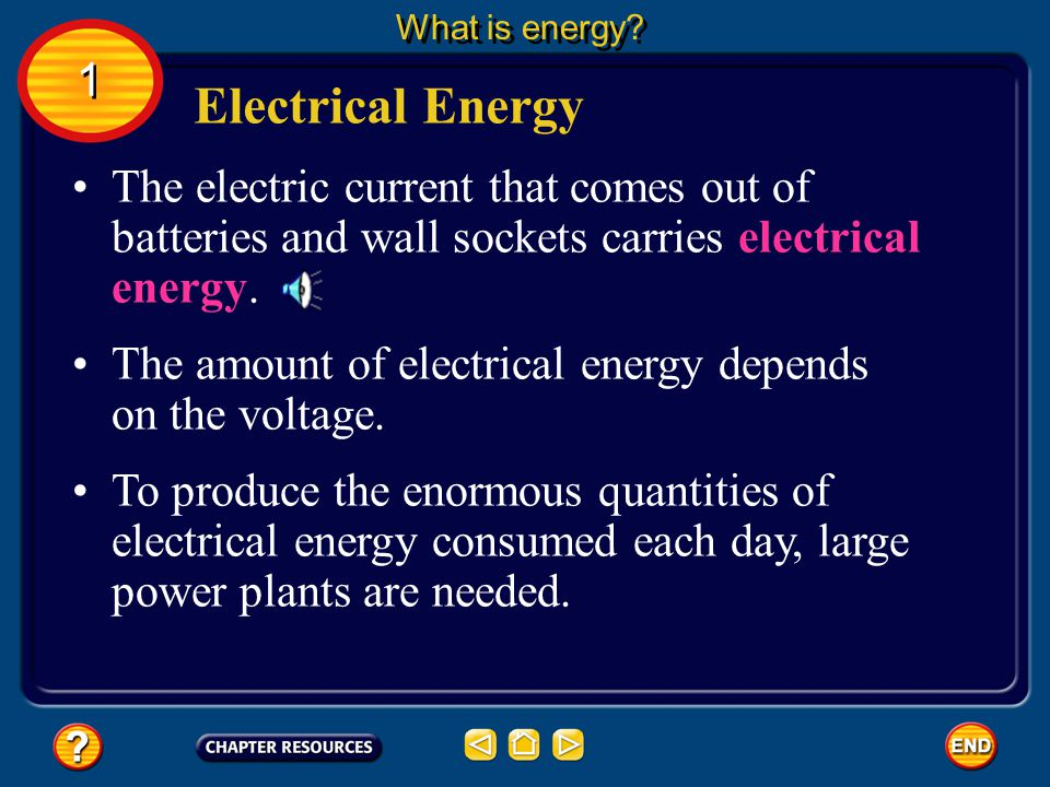 What is energy 1. Electrical Energy. The electric current that comes out of batteries and wall sockets carries electrical energy.