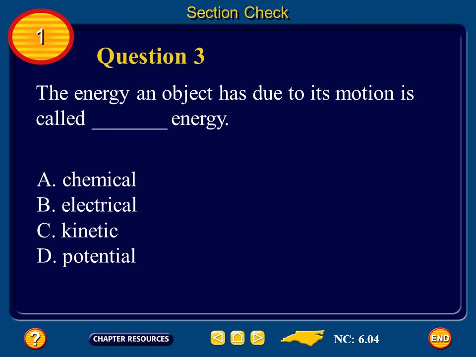 Section Check 1. Question 3. The energy an object has due to its motion is called _______ energy.