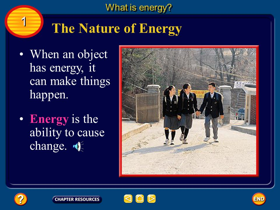 What is energy. 1. The Nature of Energy. When an object has energy, it can make things happen.