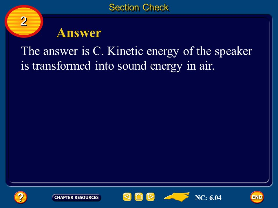 Section Check 2. Answer. The answer is C. Kinetic energy of the speaker is transformed into sound energy in air.