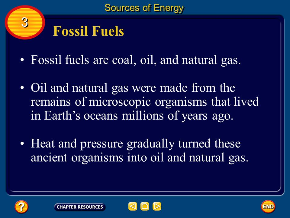 Fossil Fuels 3 Fossil fuels are coal, oil, and natural gas.