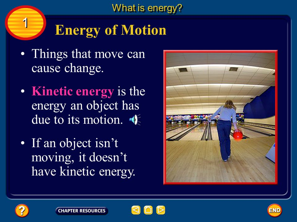 Energy of Motion 1 Things that move can cause change.