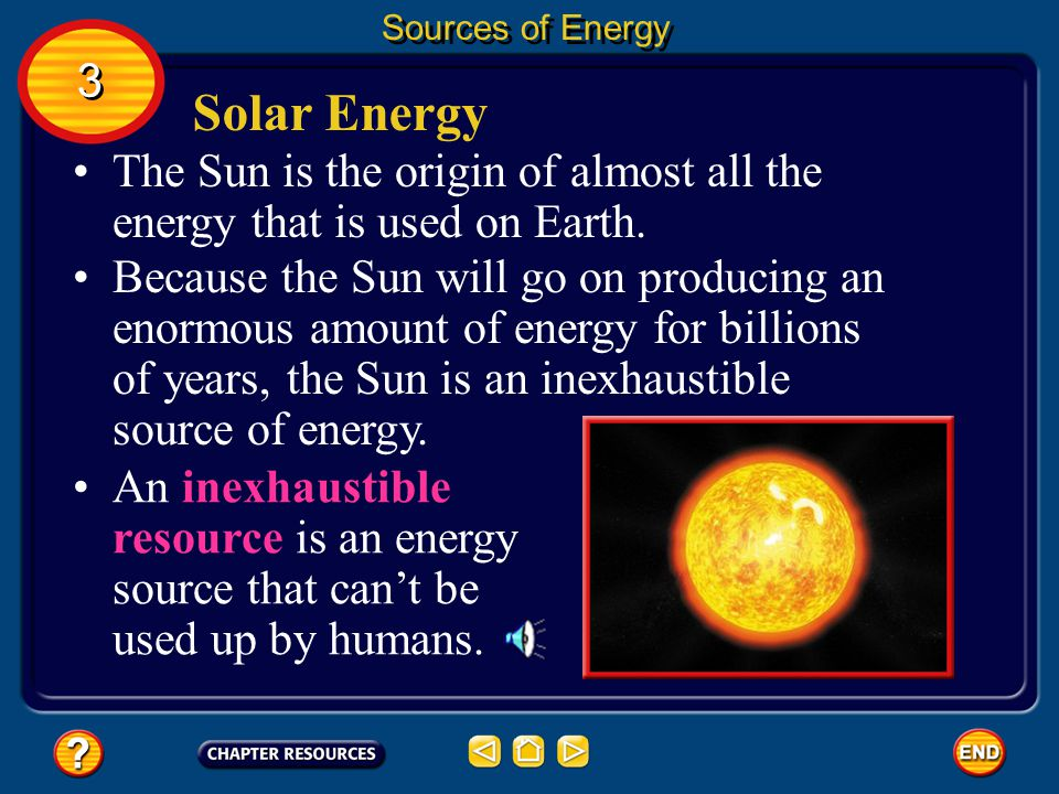 Sources of Energy 3. Solar Energy. The Sun is the origin of almost all the energy that is used on Earth.