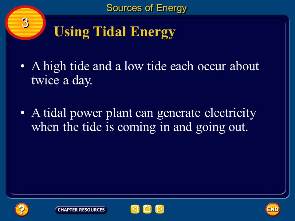 Sources of Energy 3. Using Tidal Energy. A high tide and a low tide each occur about twice a day.
