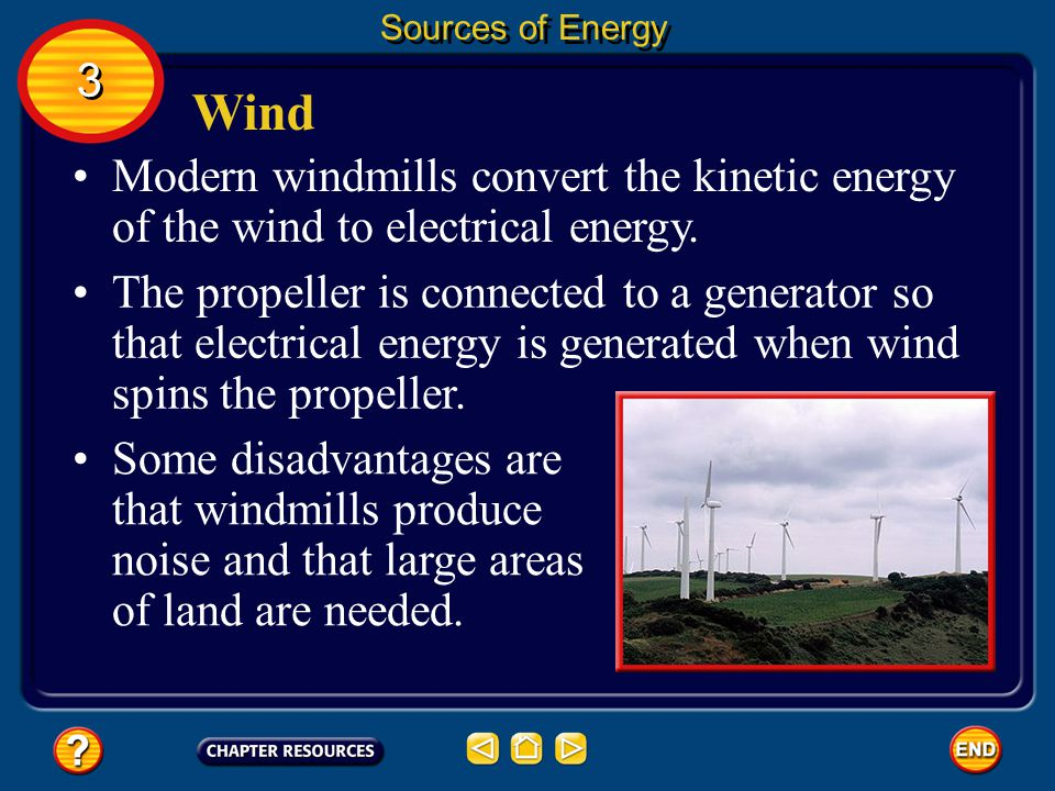 Sources of Energy 3. Wind. Modern windmills convert the kinetic energy of the wind to electrical energy.