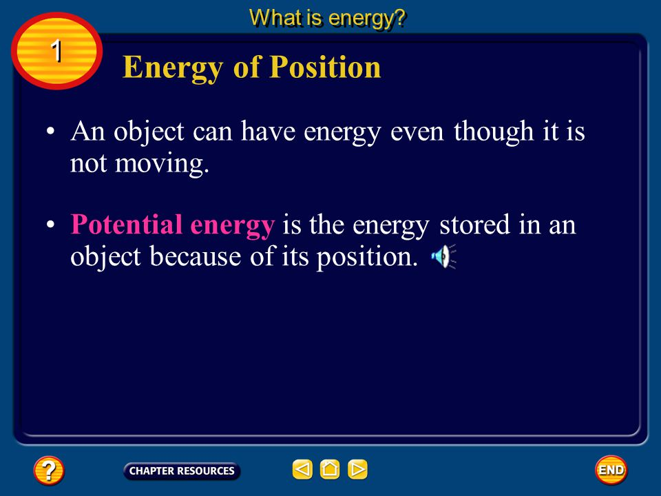 What is energy 1. Energy of Position. An object can have energy even though it is not moving.