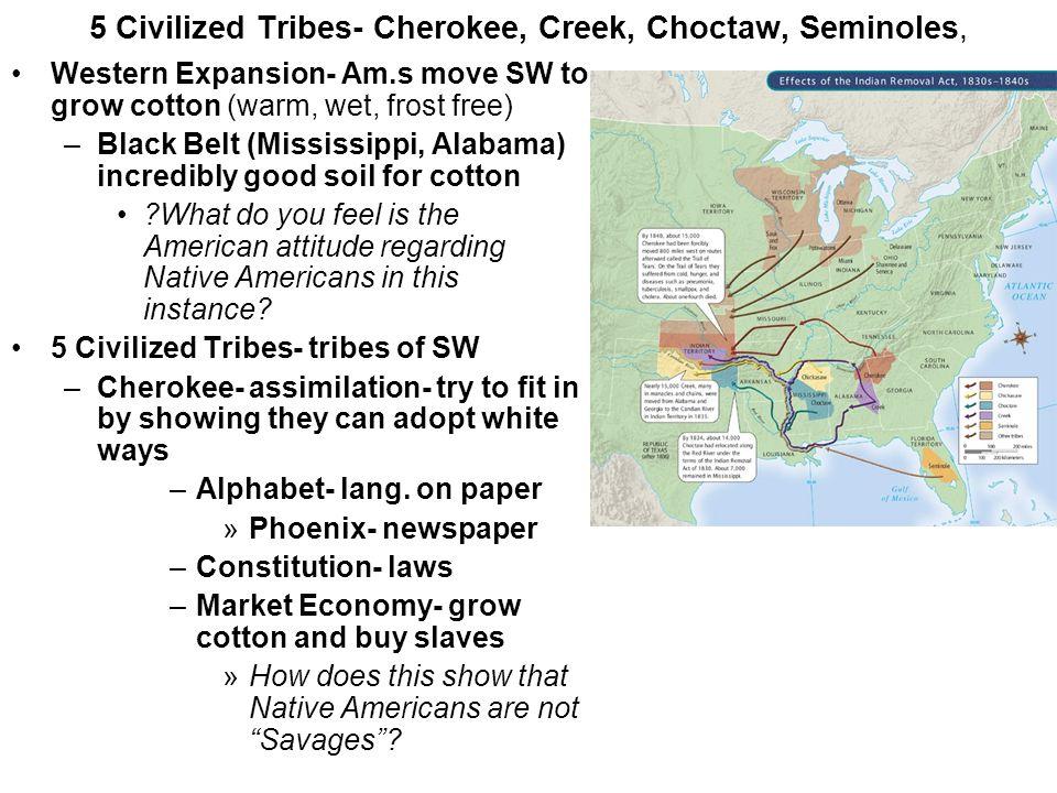 5 Civilized Tribes- Cherokee, Creek, Choctaw, Seminoles,