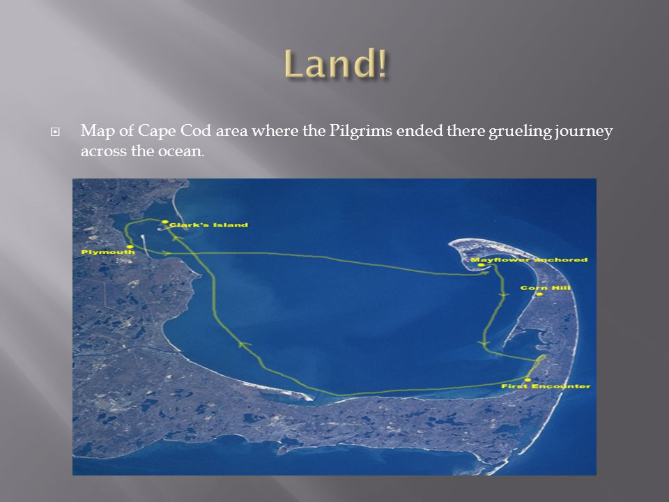 Land! Map of Cape Cod area where the Pilgrims ended there grueling journey across the ocean.