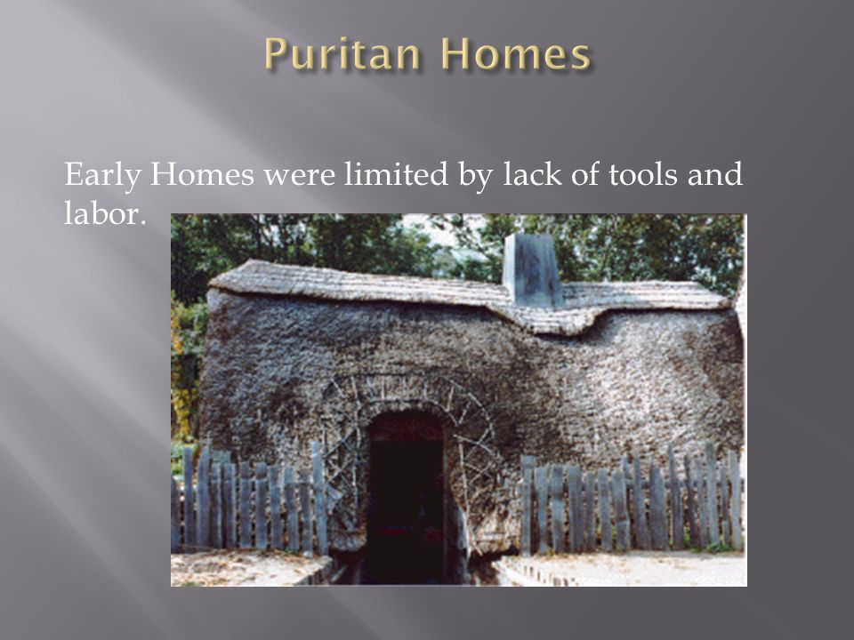 Puritan Homes Early Homes were limited by lack of tools and labor.